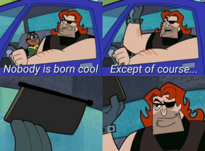Reddit, Cool, and Born: Nobody is born cool  Except of course my leg hurts