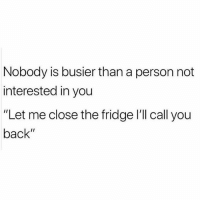 "Memes, The Core, and Back: Nobody is busier than a person not  interested in you  ""Let me close the fridge l'll call you  back"" Damn this really cut me to the core 😩😭(@ship)"