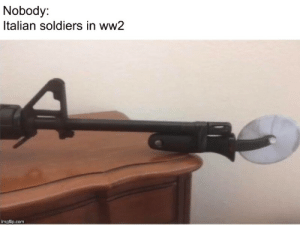 These Italian soldiers.. you know: Nobody:  Italian soldiers in ww2  imgflip.com These Italian soldiers.. you know