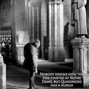 omg-humor:  Detective Quasimodo is on the case!: NOBODY KNOWS HOW THE  FIRE STARTED AT NOTRE  DAME, BUT QUASIMODO  HAS A HUNCH omg-humor:  Detective Quasimodo is on the case!