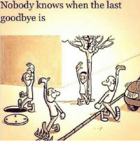 TheGoodQuote GoodVibes QuotesToLiveBy: Nobody knows when the last  goodbye is TheGoodQuote GoodVibes QuotesToLiveBy