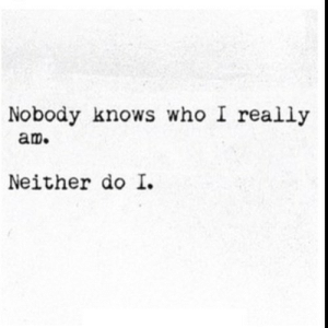 https://iglovequotes.net/: Nobody knows who I really  am.  Neither do I. https://iglovequotes.net/