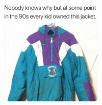 90's, Why, and Kid: Nobody knows why but at some point  in the 90s every kid owned this jacket.