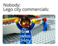 lego: Nobody:  Lego city commercials:  Hey