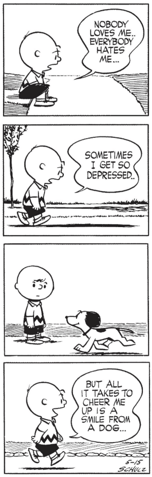 gameraboy: Peanuts, May 15, 1953: NOBODY  LOVES ME  EVERYBODY  HATES  ME.   SOMETIMES  I GET SO  DEPRESSED.   BUT ALL  IT TAKES TO  CHEER ME  UP IS A  SMILE FROM  A DOG  5-I5  5040,么乙 gameraboy: Peanuts, May 15, 1953