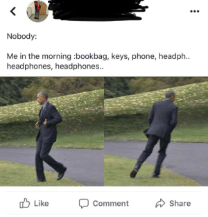 I'll risk missing the bus for my headphones (via /r/BlackPeopleTwitter): Nobody:  Me in the morning :bookbag, keys, phone, headph..  headphones, headphones..  Like  Share  Comment I'll risk missing the bus for my headphones (via /r/BlackPeopleTwitter)