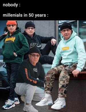 Memes, 🤖, and Millenials: nobody:  millenials in 50 years:  N1