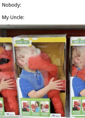 OC MayMay: Nobody:  My Uncle:  SESAME STREE  SESAME STREET  Elmo bugs bac  Elmo hugs back & so much more  Real hugt  Deal huspat  Eme Calent  Nap timet  made with mematic OC MayMay