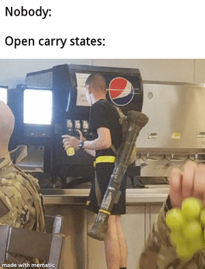 *American noises*: Nobody:  Open carry states:  made with mematic *American noises*