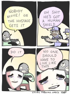 Shit, Live, and Comics: NoBoDY  oVEOR  THE HoSTAGE  GETS IT  OH SHIT  HES GOT  A HUMAN  SHIELD  NO ONE  SHOULD  HAVE TO  LIVE LIKE  THIS  DO IT  EXTRA FABULOUS COMICS「pps the hostage