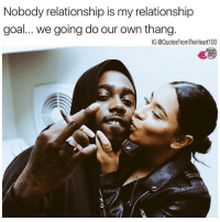 Facts 💯💯💯😍 happy bae baegoals relationshipgoals relationshipquotes truelove true: Nobody relationship is my relationship  goal... we going do our own thang.  IG @QuotesFromTheHeart100 Facts 💯💯💯😍 happy bae baegoals relationshipgoals relationshipquotes truelove true