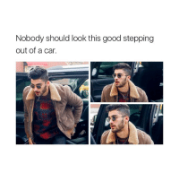 I look like a potato and zayn looks.. I mean... just... LOOK AT HIM.: Nobody should look this good stepping  out of a car. I look like a potato and zayn looks.. I mean... just... LOOK AT HIM.