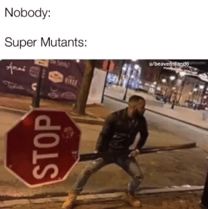 Army, Super, and The Master: Nobody:  Super Mutants  u/beaverisland6 Some days, I miss being in the master's army
