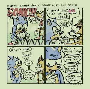 phillip-bankss:live and learn: NOBODY TAUGHT SONIC ABOUT LIFE AND DEATH  9ood GOS00  DIED!  tha+  whot's what  Wat so  died  what yoore  dong Oocu  +h:s wa?  Standin9-  when  you Stap  l'ving  +hots not  meant  Phill ip-banksS 201s phillip-bankss:live and learn
