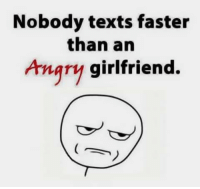 Memes, Girlfriend, and Angry: Nobody texts faster  than an  Angry girlfriend