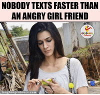 That's Like Text Machine.. :P: NOBODY TEXTS FASTER THAN  AN ANGRY GIRLFRIEND  laughing colours.com That's Like Text Machine.. :P