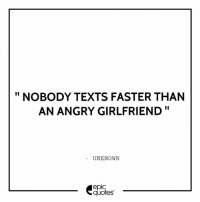 Funny, Quotes, and Girlfriend: NOBODY TEXTS FASTER THAN  AN ANGRY GIRLFRIEND  UNKNOWN  epIC  quotes #181 #Funny