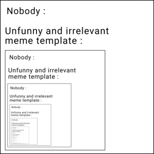 Nobody Unfunny and Irrelevant Meme Template Nobody Unfunny ...