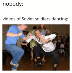 Dancing, Reddit, and Soldiers: nobody:  videos of Soviet soldiers dancing: They be doing backflips and breaking the fabric of time