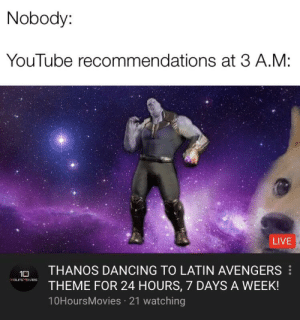 Buenos Días Mandy: Nobody:  YouTube recommendations at 3 A.M:  LIVE  THANOS DANCING TO LATIN AVENGERS  10  HoursMovies  THEME FOR 24 HOURS, 7 DAYS A WEEK!  10HoursMovies 21 watching Buenos Días Mandy