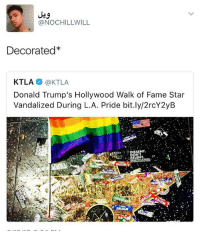 Memes, Ktla, and Star: @NOCHILLWILL  Decorated  KTLA  KTLA  Donald Trump's Hollywood Walk of Fame Star  Vandalized During L.A. Pride bit.ly/2rcY2yB  IST DISSENT  DONT  ABLEISM