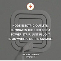 Memes, 🤖, and Powers: NODE ELECTRIC OUTLETS,  ELIMINATES THE NEED FOR A  POWER STRIP. JUST PLUG IT  IN ANYWHERE ON THE SQUARE.  THE MORE YOU KNOW  @FACTBOLT These offer the capacity of a powerstrip. *not a paid promotion