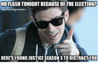 Fucking, Memes, and Arrow: NOFLASHTONIGHT BECAUSE OFTHE ELECTION?  Justiculeague memes  HERES YOUNG JUSTICE SEASON 3 TO DISTRACTYOU Timeline fucking finally paid off. ~Green Arrow