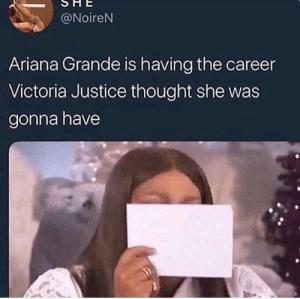 I know that she's salty by rolloyears MORE MEMES: @NoireN  Ariana Grande is having the career  Victoria Justice thought she was  gonna have I know that she's salty by rolloyears MORE MEMES