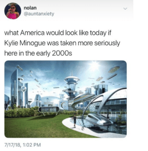 America, Head, and Music: nolan  @auntanxiety  what America would look like today if  Kylie Minogue was taken more seriouslyy  here in the early 2000s  7/17/18, 1:02 PM This is actually true this picture looks exactly like her can't get you out of my head music video. We failed her