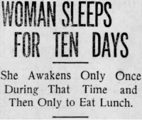 susanoomon:  yesterdaysprint:   St. Louis Post-Dispatch, Missouri, April 9, 1910   me : NOMAN SLEEPS  FOR TEN DAYS  She Awakens Only Once  During That Time and  Then Only to Eat Lunch. susanoomon:  yesterdaysprint:   St. Louis Post-Dispatch, Missouri, April 9, 1910   me