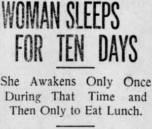 floregrohlssard:  daddyfuckedme: yesterdaysprint:   St. Louis Post-Dispatch, Missouri, April 9, 1910   me  @peacesellsbutnoonebuysdatshit i'm that woman: NOMAN SLEEPS  FOR TEN DAYS  She Awakens Only Once  During That Time and  Then Only to Eat Lunch. floregrohlssard:  daddyfuckedme: yesterdaysprint:   St. Louis Post-Dispatch, Missouri, April 9, 1910   me  @peacesellsbutnoonebuysdatshit i'm that woman