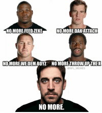 Aaron Rodgers, Memes, and 🤖: NOMORE FEEDLEKE  NOMOREDAKATTACK  NO MORE  WE DEMBOYZ NO MORETHROWUPTHEX  @NFL MEMES  NO MORE We are all in debt to Aaron Rodgers for this