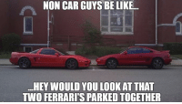 Be Like, Cars, and Car: NON CAR GUYS BE LIKE..  HEY WOULD YOU LOOK AT THAT  TWO FERRARISPARKED TOGETHER What a rare sighting... Submitted by Gurminder Bains Car Throttle JDM