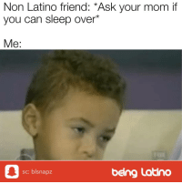 Memes, Sleep, and Mom: Non Latino friend: *Ask your mom if  you can sleep over*  Me:  sc: blsnapz  being Latino