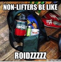 Be Like, Gym, and Memes: NON-LIFTERS BE LIKE  88  BWHE  ROIDZZZZZ  IG ISOPREEME Creatine a drama.  Gym Memes