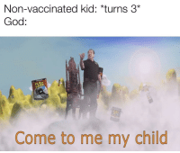 God, Kid, and Tape: Non-vaccinated kid: *turns 3  God:  TAPE  Come to me my child Spawnkiller