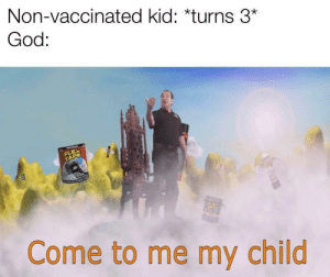 Dank, God, and Memes: Non-vaccinated kid: *turns 3  God:  TAPE  Come to me my child OOF by musser0207 MORE MEMES
