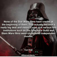 So yeah, the original trilogy are pretty much independent movies! starwarsfacts: None of the Star Wars films have credits at  the beginning of them. This  actually became a  really big deal and meant Lucas quit various film  institutions such as the Directors Guild and  Stars Wars films were considered independent  movies.  Fact #146  astarwarsfacts So yeah, the original trilogy are pretty much independent movies! starwarsfacts