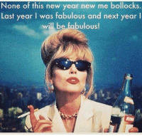 Memes, New Year New Me, and Being Fabulous: None of this new year new me bollocks.  Last year l was fabulous and next year  l  will be fabulous!
