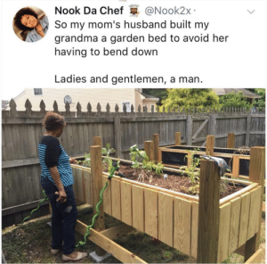Grandma, Moms, and Tumblr: Nook Da Chef @Nook2x  So my mom's husband built my  grandma a garden bed to avoid her  having to bend down  Ladies and gentlemen, a man twitblr:  Not sure if this has been posted already. Wholesome garden built by son in law.
