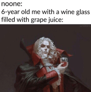 Meirl: noone:  6-year old me with a wine glass  filled with grape juice: Meirl