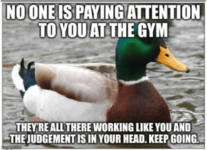 Gym, Head, and New Year's: NOONE IS PAYING ATTENTION  TO YOU AT  THE GYM  THEYRE ALL THERE WORKING LIKE YOUAND  THEJUDGEMENT IS IN YOUR HEAD. KEEP GOING. For those still going on their New Years resolutions