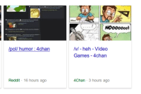 Not a screencap from 4chan but google is using 4chan and reddit as news: NOoooooo!  VI - heh - Video  Games 4chan  pol/ humor: 4chan  Reddit 16 hours ago  Chan 3 hours ago Not a screencap from 4chan but google is using 4chan and reddit as news