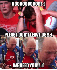Arsenal, Club, and Memes: NOOOOOOOOO!!!  NAL  PLEASE DON'T LEAVE US!!  Fly  Emira  WE NEED YOU!!  C Arsenal star wanted by TWO massive clubs who could 'tempt' the player into leaving.. 😱 Find Out Who.. ➡️ [LINK IN @bestfootballjokes BIO]