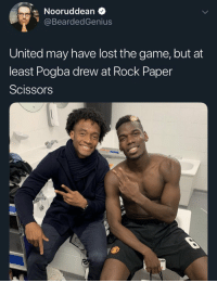 Soccer, The Game, and Lost: Nooruddean  BeardedGenius  United may have lost the game, but at  least Pogba drew at Rock Paper  Scissors 😂😂👏 https://t.co/R6vhrhG01Z