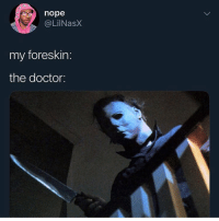 Doctor, Funny, and Nope: nope  @LilNasX  my foreskin:  the doctor: Goodnight