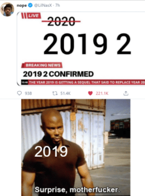 im not complaining by GaMiNg_YeAr MORE MEMES: nope O @LiINasX · 7h  | LIVE  2020-  2019 2  BREAKING NEWS  20192 CONFIRMED  THE YEAR 2019 IS GETTING A SEQUEL THAT SAID TO REPLACE YEAR 20  t7 51.4K  938  221.1K  2019  Surprise, motherfucker. im not complaining by GaMiNg_YeAr MORE MEMES