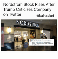 "Nordstrom Stock Rises After Trump Criticizes Company on Twitter -blogged by @msjennyb - ⠀⠀⠀⠀⠀⠀⠀ ⠀⠀⠀⠀⠀⠀⠀ Donald Trump has been tweeting his way through the first 100 days of his presidency. While Trump usually uses the platform to denounce credible news sources and Democrats, he recently took to Twitter to defend his daughter Ivanka Trump. However, it appears his tweet didn't do much justice for Ivanka, it seems to have been a benefit for the opposite party. ⠀⠀⠀⠀⠀⠀⠀ ⠀⠀⠀⠀⠀⠀⠀ Earlier this week, Nordstrom dropped Ivanka's fashion line, citing poor performance of the brand. As a result, Trump took to Twitter on Wednesday to criticize the department store. ⠀⠀⠀⠀⠀⠀⠀ ⠀⠀⠀⠀⠀⠀⠀ ""My daughter Ivanka has been treated so unfairly by @Nordstrom,"" Trump tweeted. ""She is a great person – always pushing me to do the right thing! Terrible!"" ⠀⠀⠀⠀⠀⠀⠀ ⠀⠀⠀⠀⠀⠀⠀ Hours later, according to Fortune, the department store's stock spiked, ending the day up more than 4 percent. Sources say, investors bought stock in Nordstrom to show their support after it announced it would be dropping the first daughter's line. ⠀⠀⠀⠀⠀⠀⠀ ⠀⠀⠀⠀⠀⠀⠀ ""We've said all along we make buying decisions based on performance,"" the company said in a statement. ""We've got thousands of brands – more than 2,000 offered on the site alone. Reviewing their merit and making edits is part of the regular rhythm of our business. Each year we cut about 10 percent and refresh our assortment with about the same amount. In this case, based on the brand's performance we've decided not to buy it for this season."" ⠀⠀⠀⠀⠀⠀⠀ ⠀⠀⠀⠀⠀⠀⠀ Despite Nordstrom's explanation, protesters believe the GrabYourWallet movement has impacted the brand's sales as it encourages shoppers to boycott Trump-branded products. Neiman Marcus, TJ Maxx and Marshall's have also reportedly dropped Ivanka Trump's line.: Nordstrom Stock Rises After  Trump Criticizes Company  on Twitter  @balleralert  NORDSTROM  My daughter lvanka has been treated so  Donald J. Trump rewoonaldTurp.22h  unfairly by @Nordstrom. She is a great  person always pushing me to do the right  BISTRO  thing! Terrible! Nordstrom Stock Rises After Trump Criticizes Company on Twitter -blogged by @msjennyb - ⠀⠀⠀⠀⠀⠀⠀ ⠀⠀⠀⠀⠀⠀⠀ Donald Trump has been tweeting his way through the first 100 days of his presidency. While Trump usually uses the platform to denounce credible news sources and Democrats, he recently took to Twitter to defend his daughter Ivanka Trump. However, it appears his tweet didn't do much justice for Ivanka, it seems to have been a benefit for the opposite party. ⠀⠀⠀⠀⠀⠀⠀ ⠀⠀⠀⠀⠀⠀⠀ Earlier this week, Nordstrom dropped Ivanka's fashion line, citing poor performance of the brand. As a result, Trump took to Twitter on Wednesday to criticize the department store. ⠀⠀⠀⠀⠀⠀⠀ ⠀⠀⠀⠀⠀⠀⠀ ""My daughter Ivanka has been treated so unfairly by @Nordstrom,"" Trump tweeted. ""She is a great person – always pushing me to do the right thing! Terrible!"" ⠀⠀⠀⠀⠀⠀⠀ ⠀⠀⠀⠀⠀⠀⠀ Hours later, according to Fortune, the department store's stock spiked, ending the day up more than 4 percent. Sources say, investors bought stock in Nordstrom to show their support after it announced it would be dropping the first daughter's line. ⠀⠀⠀⠀⠀⠀⠀ ⠀⠀⠀⠀⠀⠀⠀ ""We've said all along we make buying decisions based on performance,"" the company said in a statement. ""We've got thousands of brands – more than 2,000 offered on the site alone. Reviewing their merit and making edits is part of the regular rhythm of our business. Each year we cut about 10 percent and refresh our assortment with about the same amount. In this case, based on the brand's performance we've decided not to buy it for this season."" ⠀⠀⠀⠀⠀⠀⠀ ⠀⠀⠀⠀⠀⠀⠀ Despite Nordstrom's explanation, protesters believe the GrabYourWallet movement has impacted the brand's sales as it encourages shoppers to boycott Trump-branded products. Neiman Marcus, TJ Maxx and Marshall's have also reportedly dropped Ivanka Trump's line."