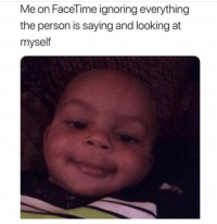 Ass, Funny, and Lol: noring everything  Me on Facel ime ig  the person is saying and looking at  myself Tag a selfish ass friend lol
