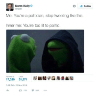 """Fam, Lit, and Love: Norm Kelly  @norm  Follow  Me: You're a politician, stop tweeting like this  Inner me: You're too lit to politic  RETWEETS LIKES  5:03 PM-22 Nov 2016  17K 32K <p><a href=""""http://charlyoddsox.tumblr.com/post/153691314311/fidefortitude-cognitiveinequality"""" class=""""tumblr_blog"""">charlyoddsox</a>:</p><blockquote> <p><a href=""""http://fidefortitude.tumblr.com/post/153615286481/cognitiveinequality-allthecanadianpolitics"""" class=""""tumblr_blog"""">fidefortitude</a>:</p> <blockquote> <p><a href=""""https://cognitiveinequality.tumblr.com/post/153579922895/allthecanadianpolitics"""" class=""""tumblr_blog"""">cognitiveinequality</a>:</p> <blockquote> <p><a href=""""http://allthecanadianpolitics.tumblr.com/post/153544299799/allthecanadianpolitics-toronto-city-councillor"""" class=""""tumblr_blog"""">allthecanadianpolitics</a>:</p> <blockquote> <p><a href=""""http://hellopeopleoftheinternetworld.tumblr.com/post/153544266828/toronto-city-councillor-norm-kelly-omg"""" class=""""tumblr_blog"""">hellopeopleoftheinternetworld</a>:</p> <blockquote> <p><a href=""""http://allthecanadianpolitics.tumblr.com/post/153543150184/toronto-city-councillor-norm-kelly-omg"""" class=""""tumblr_blog"""">allthecanadianpolitics</a>:</p>  <blockquote> <p>Toronto city councillor, Norm Kelly.</p> <p>OMG.</p> </blockquote>  <p>Is this real??</p> </blockquote> <p><a href=""""https://twitter.com/norm/status/801229751348326400""""><b>It's real.</b></a></p> </blockquote> <p>IM SCREAMING</p> <figure class=""""tmblr-full"""" data-orig-height=""""310"""" data-orig-width=""""618"""" data-orig-src=""""https://78.media.tumblr.com/eae18112ca75c6d562d7975e8a140eb8/tumblr_oh4f7t393x1rqfj79o1_1280.jpg""""><img src=""""https://78.media.tumblr.com/eae18112ca75c6d562d7975e8a140eb8/tumblr_inline_oh9is20xzK1rw09tq_540.jpg"""" alt=""""image"""" data-orig-height=""""310"""" data-orig-width=""""618"""" data-orig-src=""""https://78.media.tumblr.com/eae18112ca75c6d562d7975e8a140eb8/tumblr_oh4f7t393x1rqfj79o1_1280.jpg""""/></figure></blockquote> <figure class=""""tmblr-full"""" data-orig-height=""""436"""" data-orig-width=""""540"""" data-orig"""